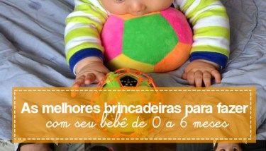 As melhores brincadeiras para bebês de 0 a 6 meses