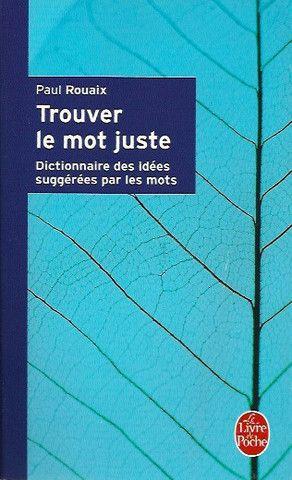 ROUAIX, PAUL. Trouver le mot juste. Dictionnaire des idées suggérées par les mots.