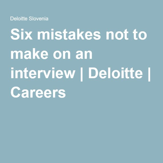 Six mistakes not to make on an interview | Deloitte | Careers