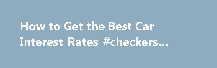 How to Get the Best Car Interest Rates #checkers #auto #parts http://sweden.remmont.com/how-to-get-the-best-car-interest-rates-checkers-auto-parts/  #auto loan interest rates # How to Get the Best Car Interest Rates By Emily Delbridge. Car Insurance and Loans Expert Emily Sue Delbridge has a strong family history in the insurance industry. She has been in the insurance business since 2005 with her primary focus on personal lines insurance. Read more Getting the best interest rate possible on…