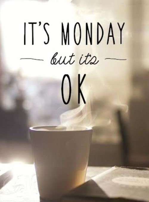 Its monday but its ok ! | #Coffee
