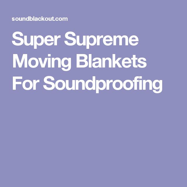 Super Supreme Moving Blankets For Soundproofing