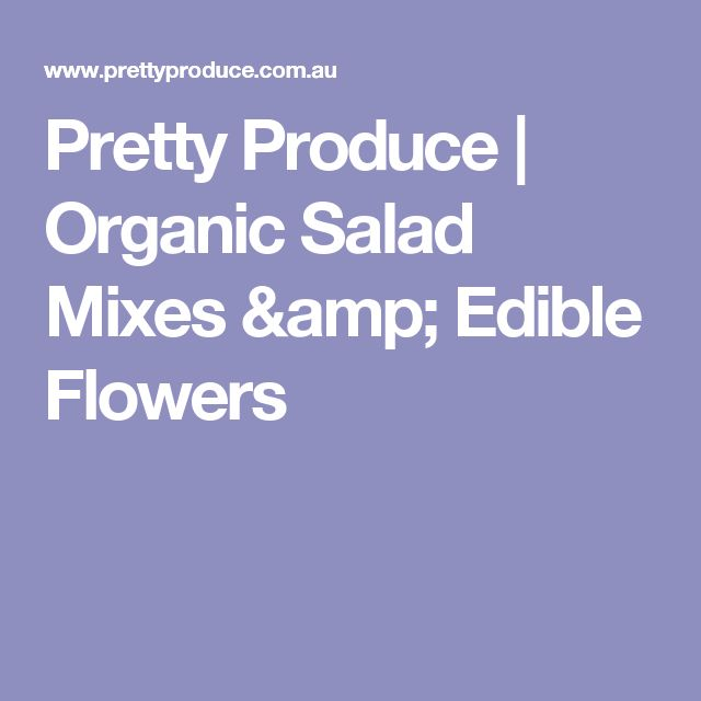 Pretty Produce | Organic Salad Mixes & Edible Flowers
