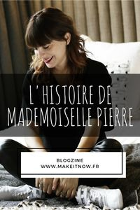 makeitnow.fr - Histoire d'entrepreneur - INTERVIEW MADEMOISELLE PIERRE