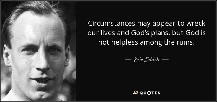 Circumstances may appear to wreck our lives and God's plans, but God is not helpless among the ruins. - Eric Liddell