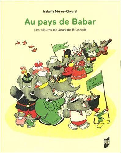 Au pays de Babar: Les albums de Jean de Brunhoff - Isabelle Nières-Chevrel