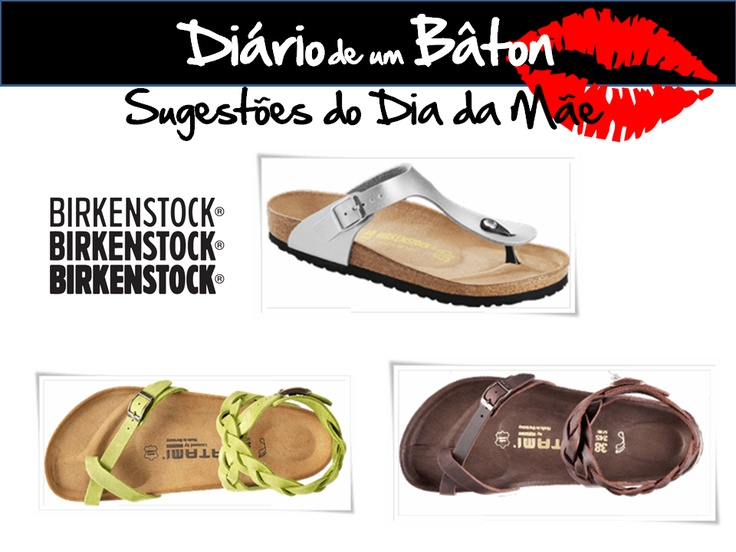 São giras, são confortáveis e não fazem mal à coluna...perfeito para uma mãe, são as sandálias da Birkenstock.