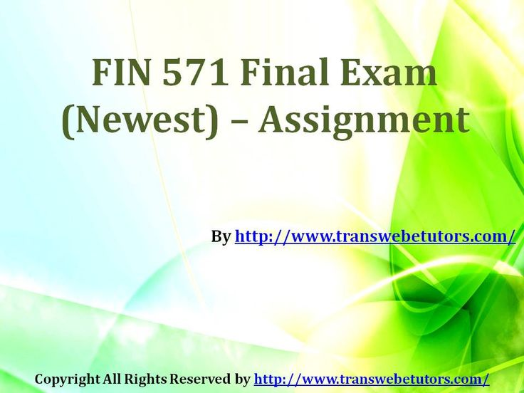 Hurry up, grab the opportunity and get the FIN 571 Final Exam instantly and taste the joy of learning.