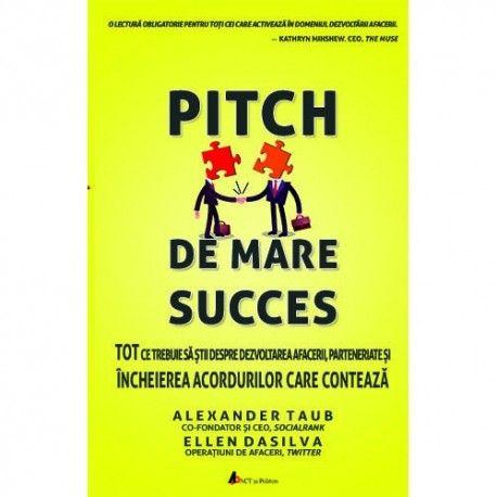 Pitch de mare succes: Tot ce trebuie sa stii despre dezvoltarea afacerii (ed. tiparita)