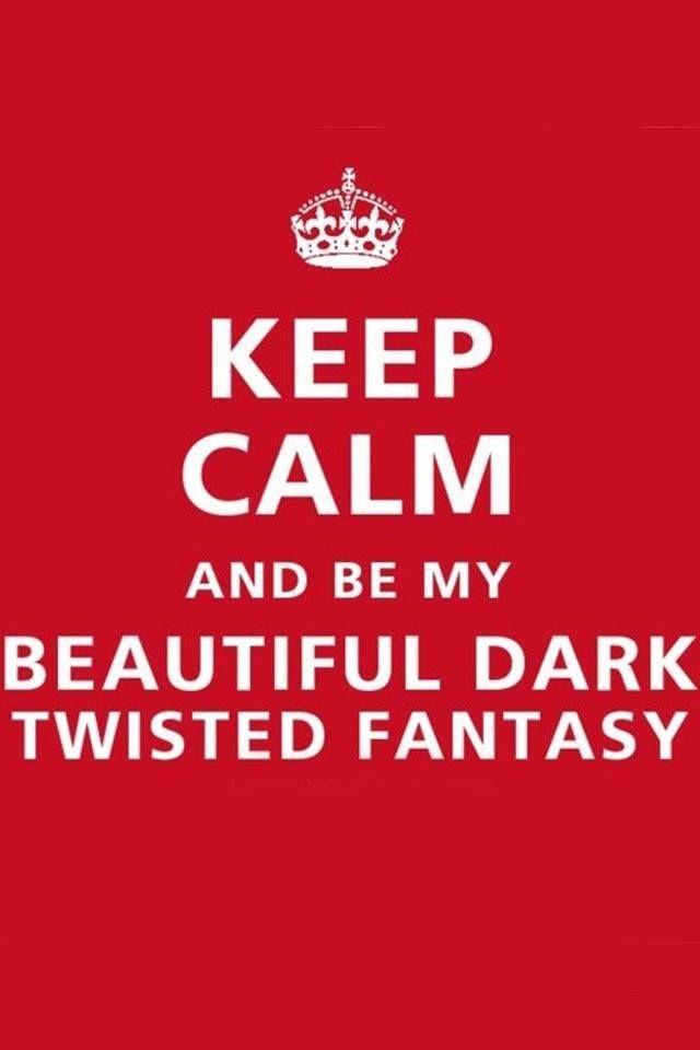 Keep calm and be my beautiful dark twisted fantasy.