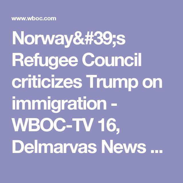Norway's Refugee Council criticizes Trump on immigration - WBOC-TV 16, Delmarvas News Leader, FOX 21 -