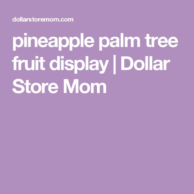 pineapple palm tree fruit display | Dollar Store Mom