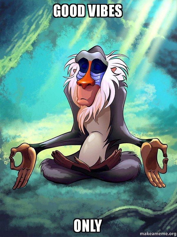 Good Vibes Only - Rafiki Meditating - Lion King | Make a Meme