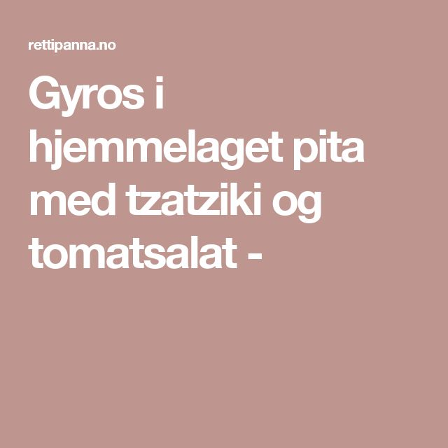 Gyros i hjemmelaget pita med tzatziki og tomatsalat -