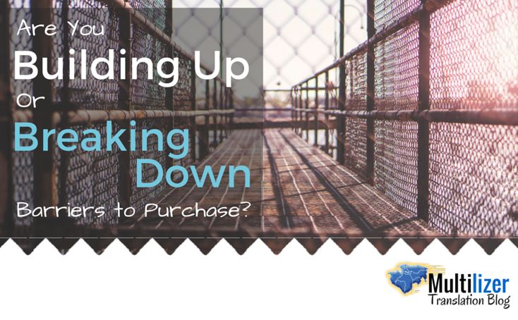 Are You Building Up Or Breaking Down Barriers To Purchase?  -  Multilizer Blog