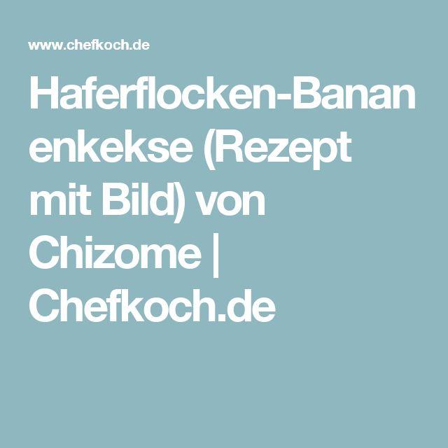 Haferflocken-Bananenkekse (Rezept mit Bild) von Chizome | Chefkoch.de