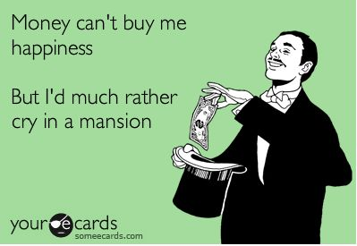: Laughing, Quote, Money, Funny Stuff, So True, Buy Happy, Ecards, True Stories, Mansions