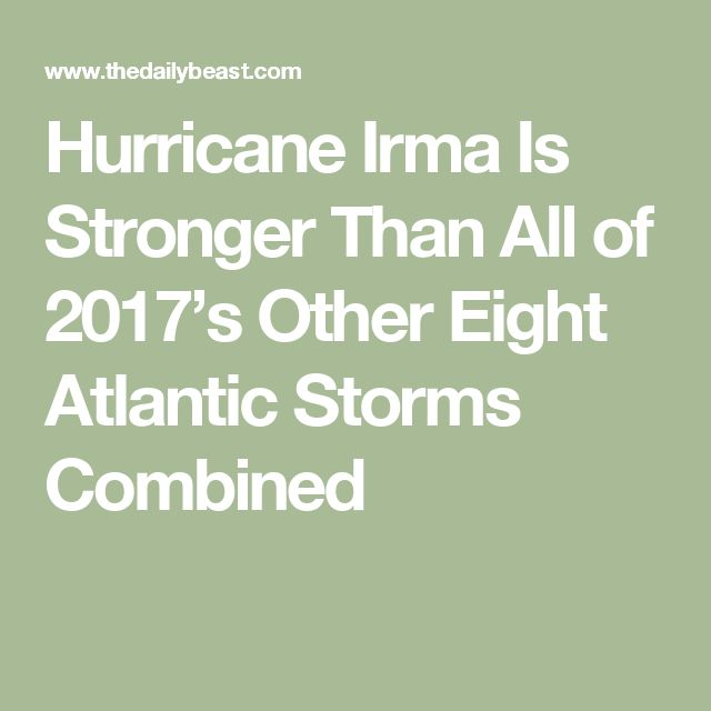 Hurricane Irma Is Stronger Than All of 2017's Other Eight Atlantic Storms Combined