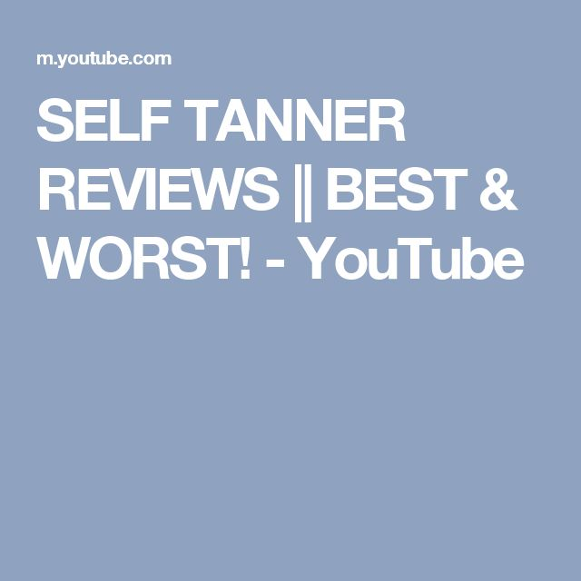 SELF TANNER REVIEWS    BEST & WORST! - YouTube