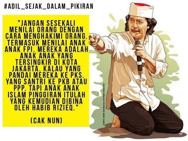 """Cak Nun: Jangan Hakimi FPI Anak-anak Islam Pinggiran yang Tersingkir Itulah yang Kemudian Dibina Habib Rizieq [portalpiyungan.co]""""Jangan sesekali menilai orang dengan cara menghakimi orang. Termasuk menilai anak anak FPI. Mereka adalah anak anak yang tersingkir di kota Jakarta. Kalau yang pandai mereka ke PKS. Yang santri ke PKB atau PPP. Tapi anak anak Islam pinggiran itulah yang kemudian dibina oleh Habib Rizieq."""" Penegasan ini disampaikan Cak Nun (Emha Ainun Nadjib) saat mengawali acara…"""