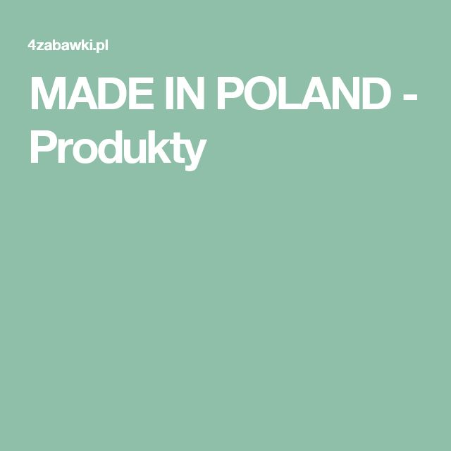 MADE IN POLAND - Produkty