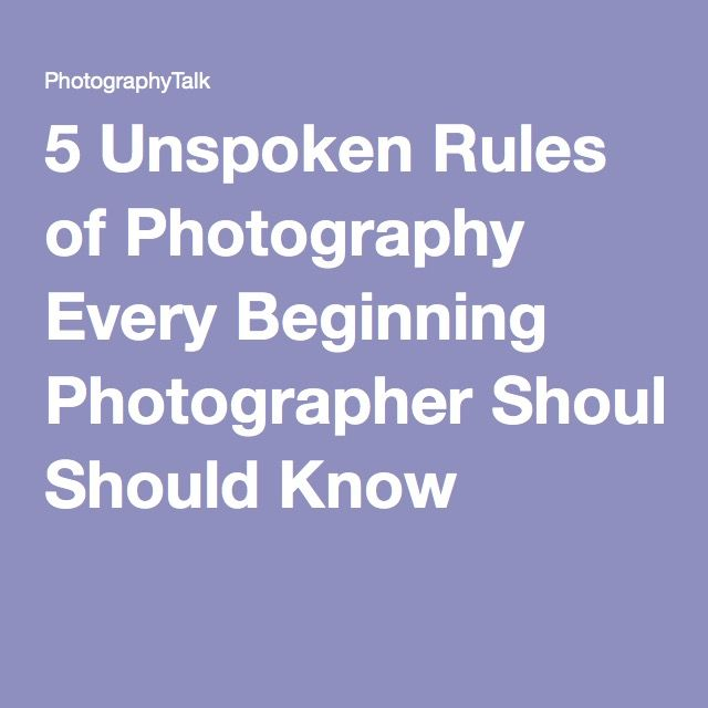 5 Unspoken Rules of Photography Every Beginning Photographer Should Know