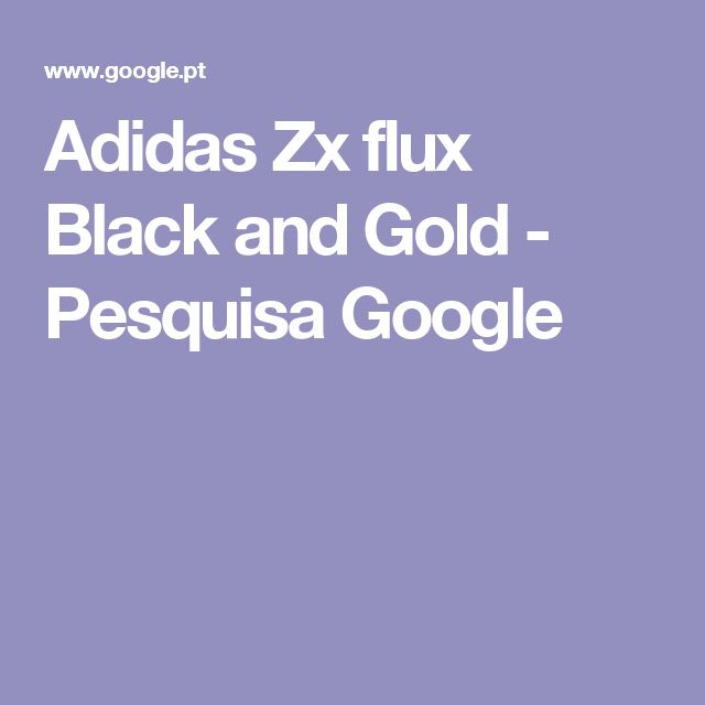 Adidas Zx flux Black and Gold - Pesquisa Google