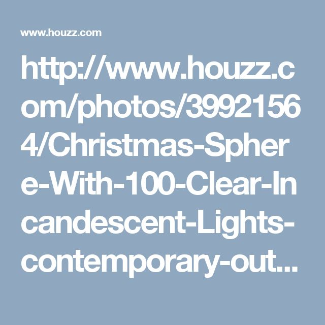 http://www.houzz.com/photos/39921564/Christmas-Sphere-With-100-Clear-Incandescent-Lights-contemporary-outdoor-holiday-decorations