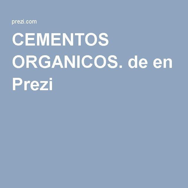 CEMENTOS ORGANICOS. de en Prezi