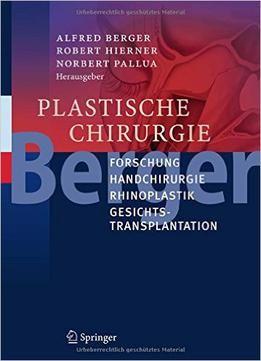 Plastische Chirurgie: Forschung Handchirurgie Rhinoplastik Gesichtstransplantation free ebook