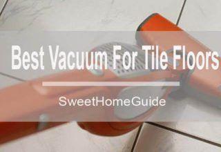 Best Vacuum for Tile Floors Reviews – Buyer's Guide 2017 https://sweethomeguide.com/best-vacuum-for-tile-floors/