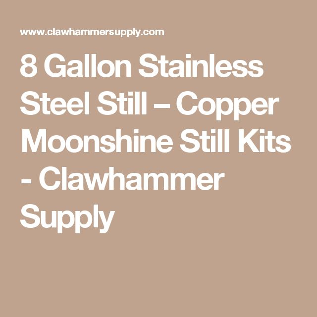 8 Gallon Stainless Steel Still – Copper Moonshine Still Kits - Clawhammer Supply