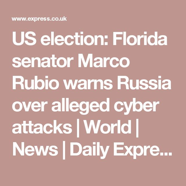 US election: Florida senator Marco Rubio warns Russia over alleged cyber attacks   World   News   Daily Express