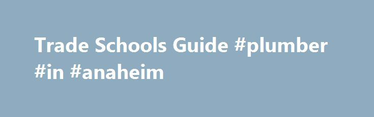 Trade Schools Guide #plumber #in #anaheim http://new-hampshire.remmont.com/trade-schools-guide-plumber-in-anaheim/  # Vocational Skilled Trade Schools Trade schools can equip you with the tools you need to go after a job that lets you use your hands to make a noticeable impact in the world. In fact, the skilled trades represent some of the smartest and most fulfilling job choices available today. If you enjoy building stuff, fixing problems, and doing work that is truly useful, then learning…