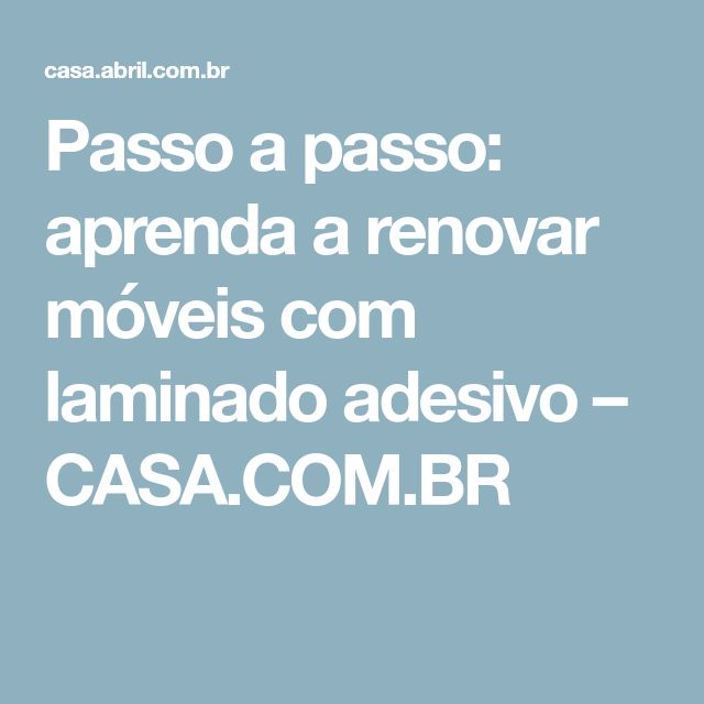 Passo a passo: aprenda a renovar móveis com laminado adesivo – CASA.COM.BR