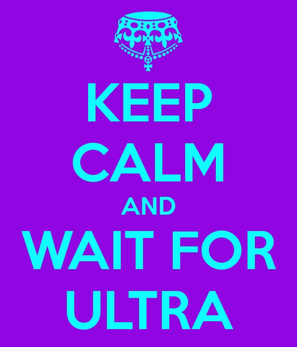 Keep calm and hurry the fuck up ultra!