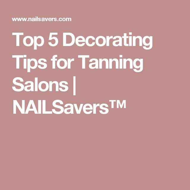 Top 5 Decorating Tips for Tanning Salons | NAILSavers™