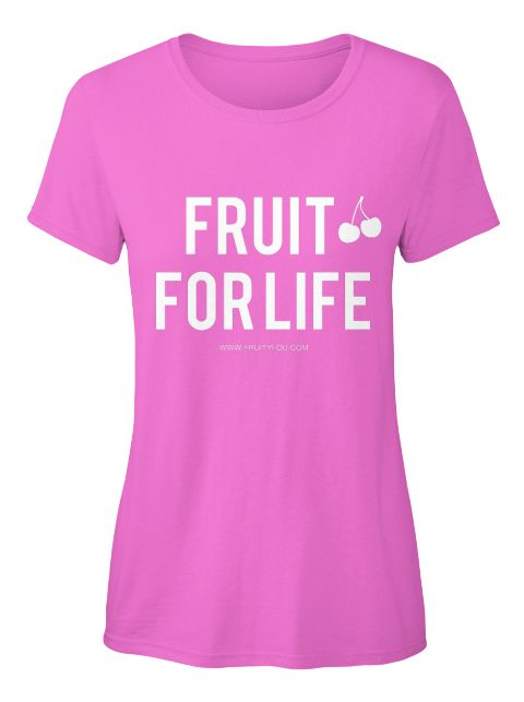 Fruit For  Life Www.Fruitylou.Com, T-Shirt, https://teespring.com/fruit-for-life#pid=375&cid=100053&sid=front