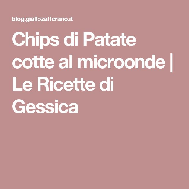 Chips di Patate cotte al microonde   Le Ricette di Gessica