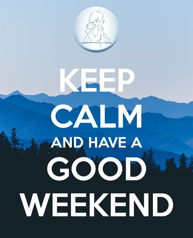 KEEP CALM AND HAVE A GOOD WEEKEND