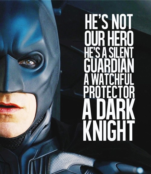 Not a Hero. He's a Silent Guardian, a Watchful Protector..... A Dark Knight