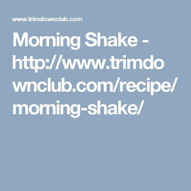 Morning Shake - http://www.trimdownclub.com/recipe/morning-shake/