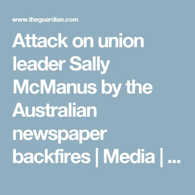 Attack on union leader Sally McManus by the Australian newspaper backfires | Media | The Guardian