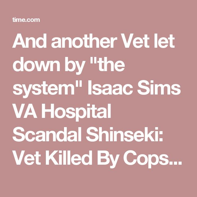 """And another Vet let down by """"the system"""" Isaac Sims VA Hospital Scandal Shinseki: Vet Killed By Cops 