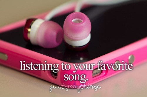 Just girly things. Listening to your favorite song