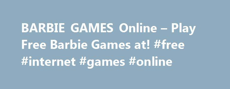 BARBIE GAMES Online – Play Free Barbie Games at! #free #internet #games #online http://game.remmont.com/barbie-games-online-play-free-barbie-games-at-free-internet-games-online/  Barbie Games Barbie Games Cute dolls are much more than simple toys. In our Barbie games, the dolls are main characters in a whole slew of fun challenges for girls! Several challenges allow you to dress up the famous doll and her friends in a wide variety of outfits. You can spend hours of joy…