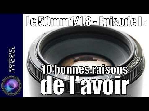 Le 50mm f/1.8 - Episode 1 : 10 bonnes raisons de l'avoir - YouTube
