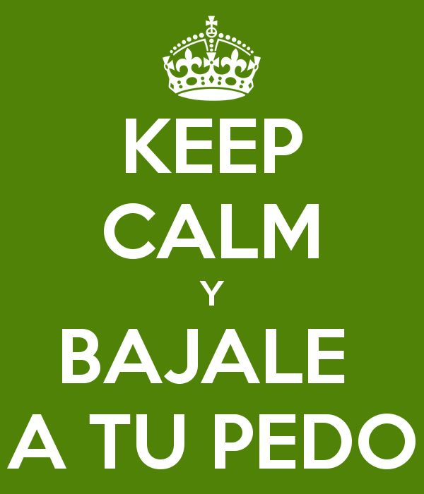 KEEP CALM Y BAJALE A TU PEDO