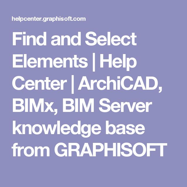 Find and Select Elements  |  Help Center | ArchiCAD, BIMx, BIM Server knowledge base from GRAPHISOFT