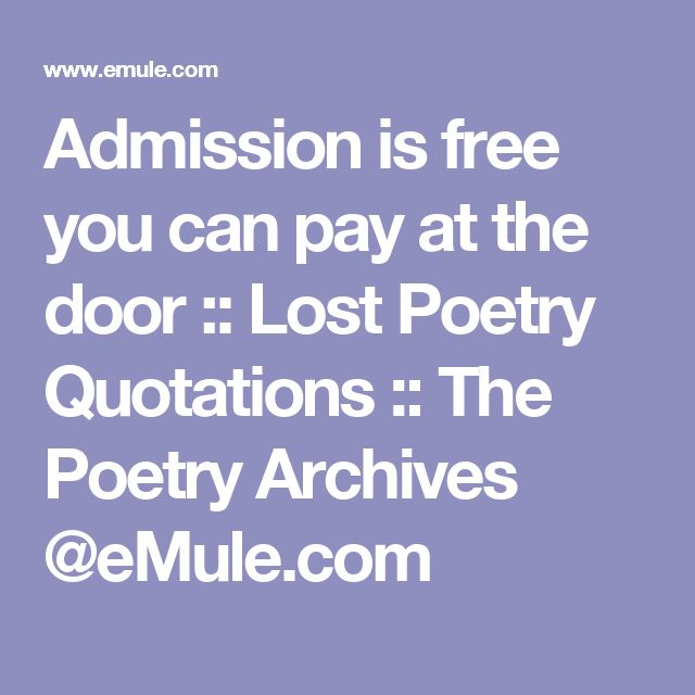 Admission is free you can pay at the door :: Lost Poetry Quotations :: The Poetry Archives @eMule.com